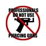 Step away from the (piercing) gun