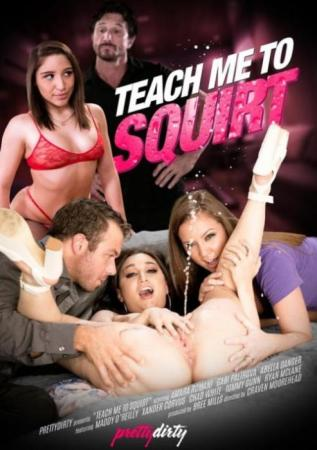 Teach Me To Squirt, Squirter, G-spot orgasm, new squirting trick, Pretty Dirty, Craven Moorehead, Amara Romani, Gabi Paltrova, Abella Danger, Maddy O'Reilly, Xander Corvus, Chad White, Tommy Gunn, Ryan McLane, 18+ Teens, All Sex, Prebooks, Squirting