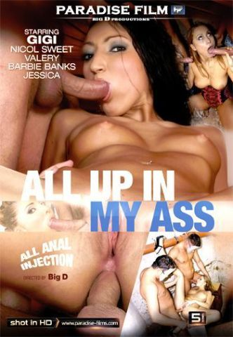 All up in my Ass, Full Free, HD XXX DVD, Paradise Film, Big D., Barbie Banks, Gigi, Jessica Dee, Jituska, Sabrina White, Anal, Blonde, Brunette, Facial Cumshot, Lingerie, One On One, Outdoor, Threesome