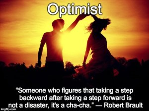 "Image of two people dancing with the caption  ""Optimist: Someone who figures that taking a step backward after taking a step forward is not a disaster, it's a cha-cha."" ― Robert Brault"