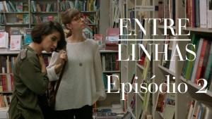 """%name Entre Linhas – Episódio 02: """"Ver o que a vida nos oferece"""""""