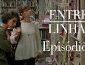 """Entre Linhas – Episódio 02: """"Ver o que a vida nos oferece"""""""