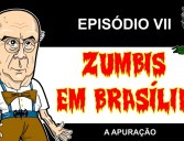 Zumbis em Brasília ep 7 – A apuração