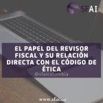 EL PAPEL DEL REVISOR FISCAL Y SU RELACIÓN DIRECTA CON EL CÓDIGO DE ÉTICA