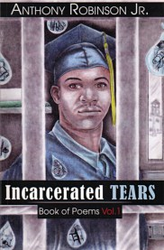 Cover of Incarcerated Tears, Book of Poems Vol. 1, by Anthony Robinson Jr