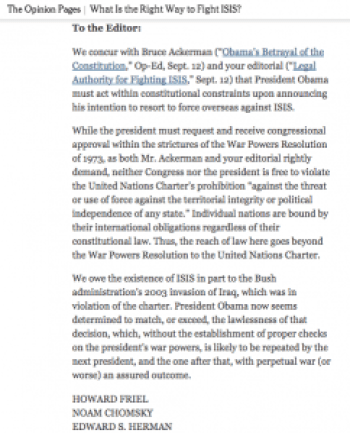 Even if Congress authorizes the U.S. war on Isis, the war will continue to be a violation of the United Nations Charter, which requires that the U.N. Security Council declare a threat to peace then organize a response. As Professors Noam Chomsky, Howard Friel and Ed Herman wrote in this September 2014 letter to the NY Times, the U.S. has been acting unilaterally, in violation of international law, since December 2003.
