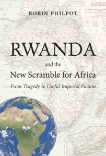 """""""Rwanda and the New Scramble for Africa, from Tragedy to Imperial Fiction"""" from Baraka Books, http://www.barakabooks.com/catalogue/rwanda-and-the-new-scramble-for-africa/"""