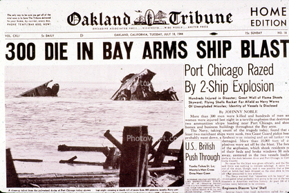 The Oakland Tribune of July 18, 1944, broke the story of Port Chicago. The blast was so catastrophic, some suspect it could have been nuclear.