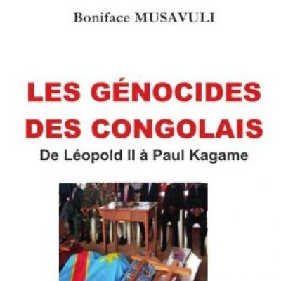 """""""Les Génocides des Congolais from Léopold II to Paul Kagame"""" (""""Genocide of the Congolese from Léopold II to Paul Kagame"""") by Boniface Musavuli"""