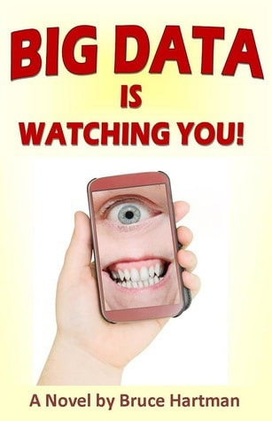 Big Data Is Watching You! (A Comic Dystopia) by Bruce Hartman