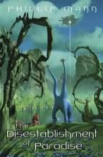 The Disestablishment of Paradise - Phillip Mann
