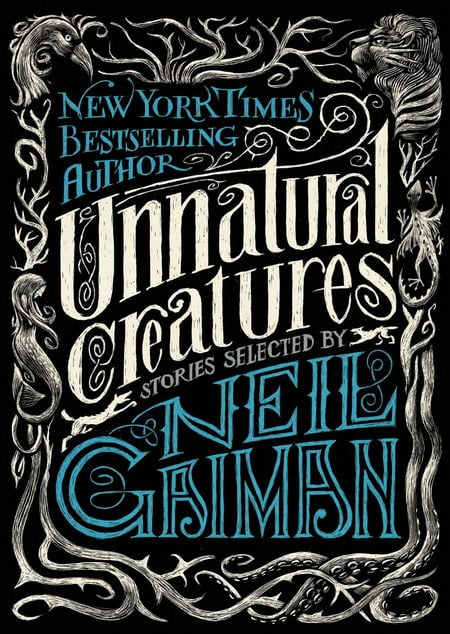 Unnatural Creatures - Neil Gaiman & Maria Dahvana Headley