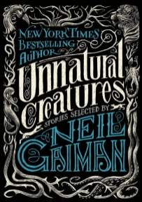 Unnatural Creatures - Neil Gaiman & Maria Dahvana Headley