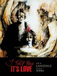 I Tell You It's Love, Joe R. Lansdale & Daniele Serra