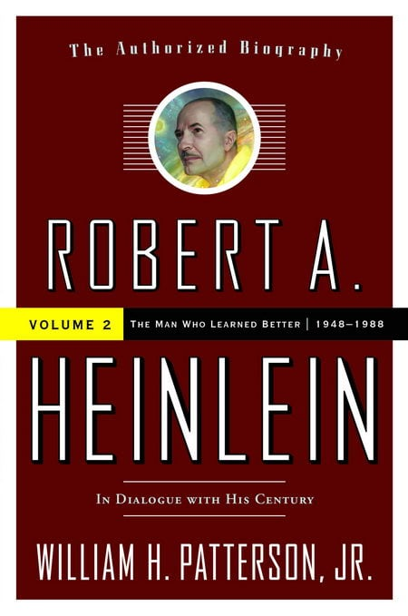 Robert A. Heinlein In Dialogue with His Century vol 2, The Man Who Learned Better, 1948-1988, William H. Patterson Jr.