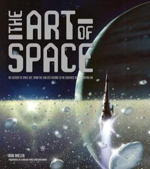 The Art of Space, The History of Space Art, from the Earliest Visions to the Graphics of the Modern Era, Ron Miller