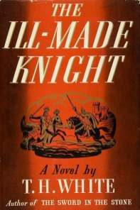 The Ill‐Made Knight - T.H. White