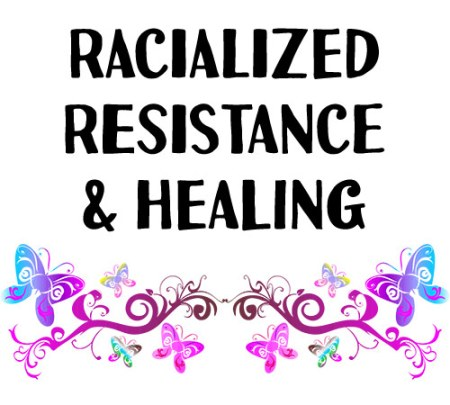 Racialized Resistance and Healing