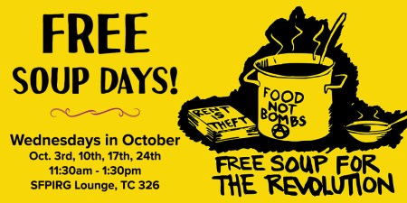 Free soup days! Wednesdays in October: Oct. 3rd, 10th, 17th, 24th, 11:30am-1:30pm, SFPIRG Lounge, TC 326