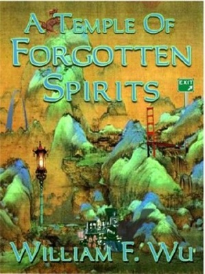 A Temple of Forgotten Spirits, by William F. Wu