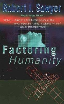 Factoring Humanity, by Robert J. Sawyer