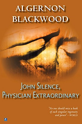 John Silence, Physician Extraordinary, by Algernon Blackwood