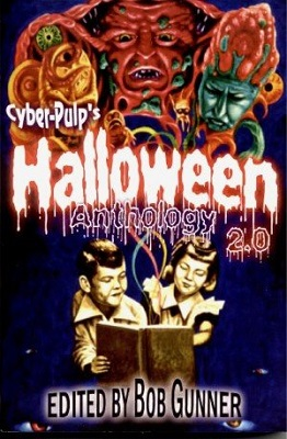 CyberPulp's Halloween Anthology 2.0, edited by Bob Gunner