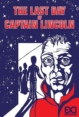 The Last Day of Captain Lincoln, by EXO Books