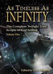 As Timeless As Infinity The Complete Twilight Zone Scripts Of Rod Serling, Volume One book cover