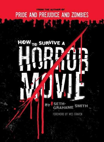How to Survive a Horror Movie, by Seth Grahame Smith