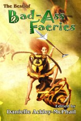 The Best of Bad-Ass Faeries, edited by Danielle Ackley-McPhail book cover
