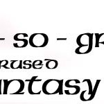 The Not-So-Grand List of Overused Fantasy Cliches