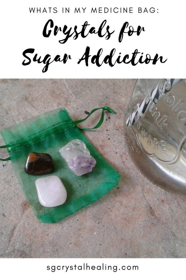 Crystals for Sugar Addiction: What's in my Medicine Bag