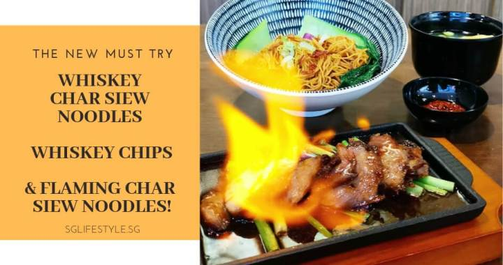 The NEW MUST TRY: WHISKEY CHAR SIEW NOODLES, WHISKEY CHIPS & FLAMING CHAR SIEW NOODLES!