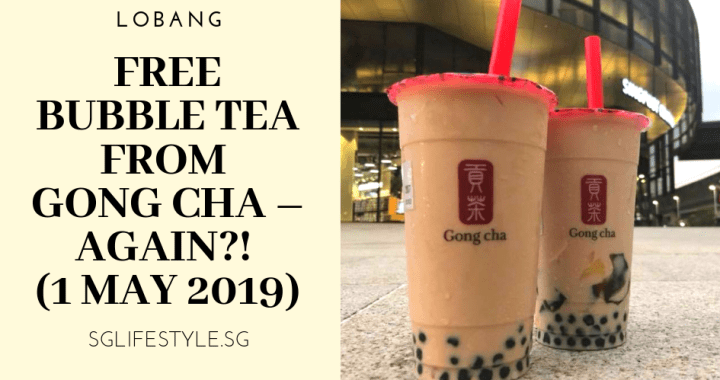 LOBANG: FREE BUBBLE TEA FROM GONG CHA – AGAIN?! (1 MAY 2019)