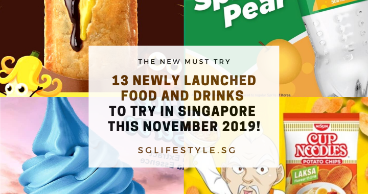 13 NEWLY LAUNCHED FOOD AND DRINKS TO TRY IN SINGAPORE THIS NOVEMBER 2019!