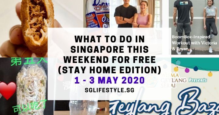 What to Do in Singapore this Weekend For FREE (Stay At Home Edition) on 1 – 3 May 2020!