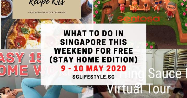 What to Do in Singapore this Weekend For FREE (Stay At Home Edition) on 9 – 10 May 2020!