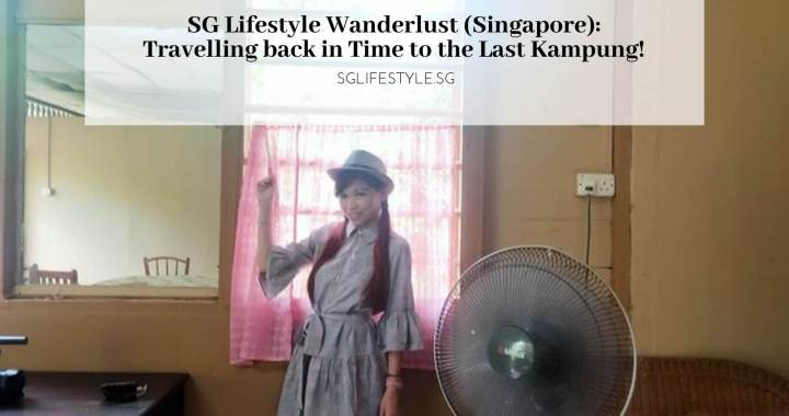 SG Lifestyle Wanderlust (Singapore): Travelling back in Time to the Last Kampung!