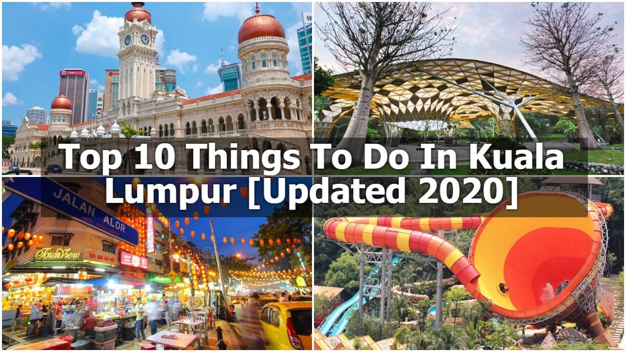 Top 10 Things To Do In Kuala Lumpur [Updated 2020]