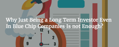 Why Just Being a Long Term Investor Even In Blue Chip Companies Is not Enough