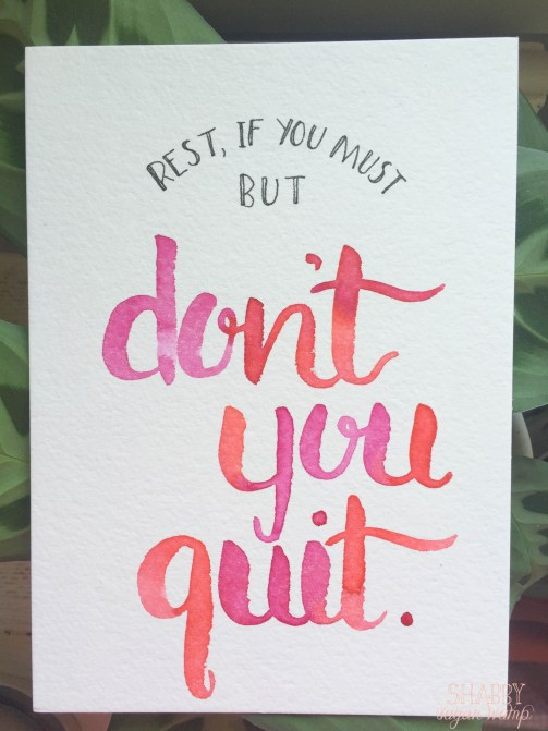 rest if you must but dont you quit