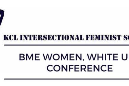 "KCL Intersectional Feminist Society brings you the ""BME Women, White Uni"" conference"