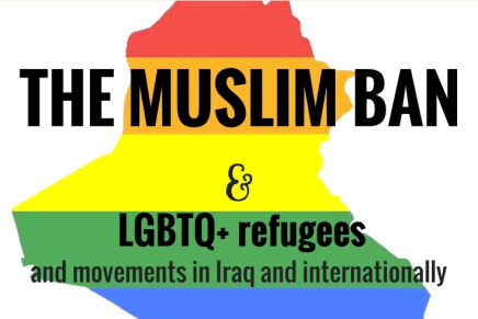 The Muslim Ban and LGBTQ+ Refugees and Movements in Iraq and Internationally