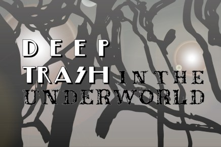 Open call for 'DEEP TRASH IN THE UNDERWORLD'