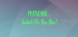 Aabot Pa Ba Ako