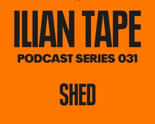 Shed Ilian Tape Podcast Series 031