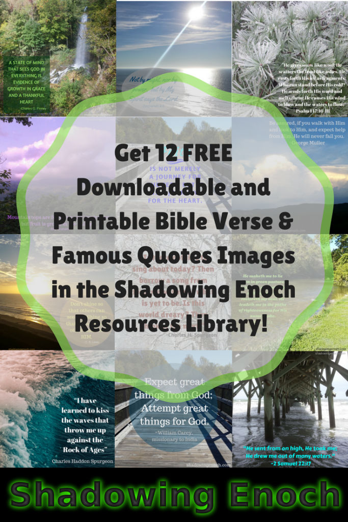 Free Printable Photo Images | Christian Quotes and Bible Verses | Shadowing Enoch Free Resource Library