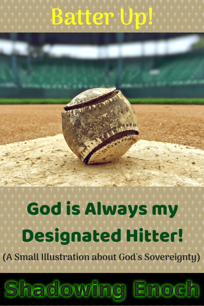 God's Sovereignty | Christian Life | Faith | Trusting God | Batter Up! God is Always my Designated Hitter! | A Small illustration of God's Sovereignty