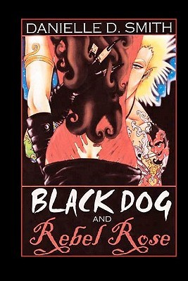 BOOK REVIEW: Black Dog And Rebel Rose by Danielle D. Smith